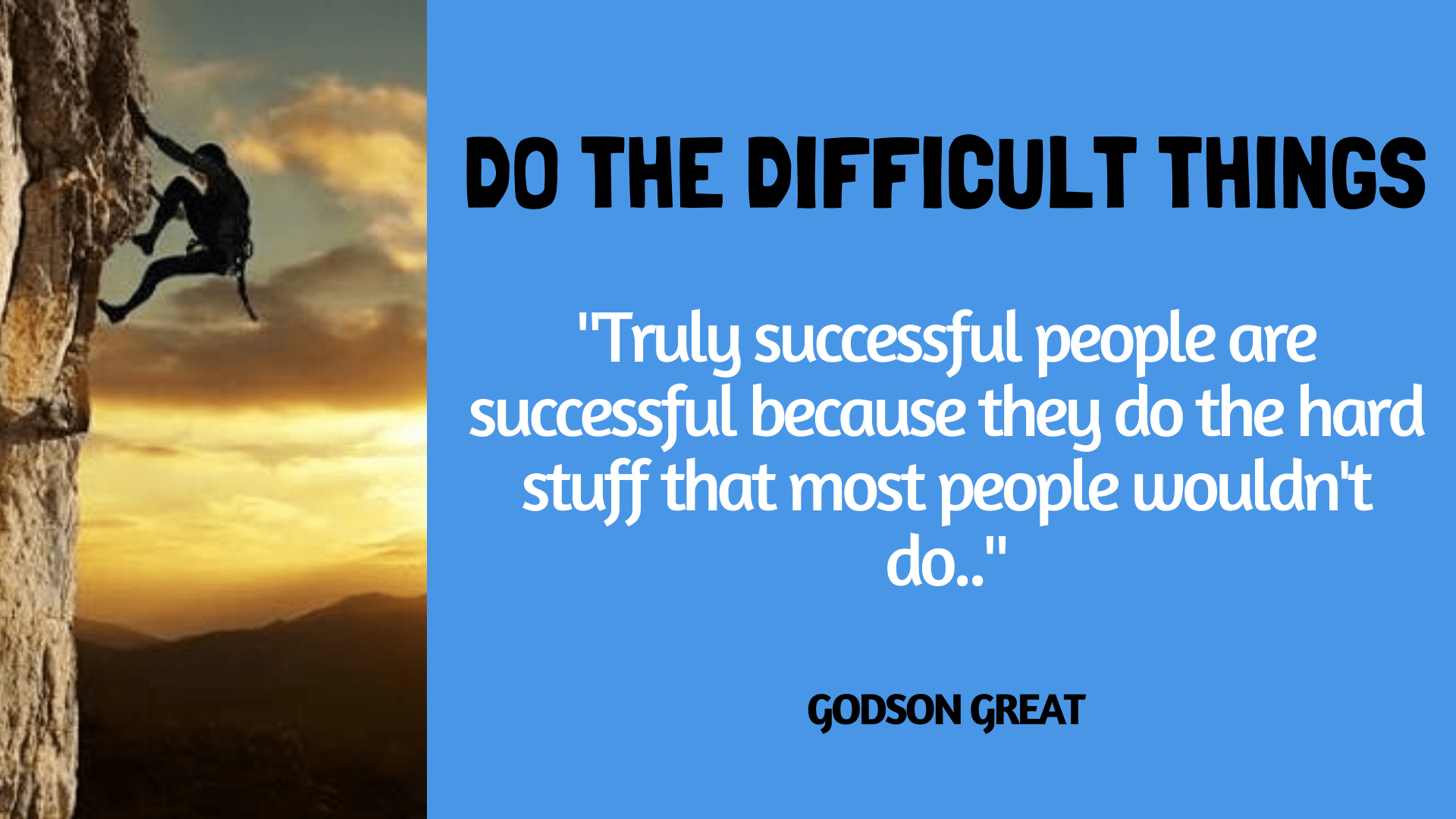 DO THE DIFFICULT THINGS