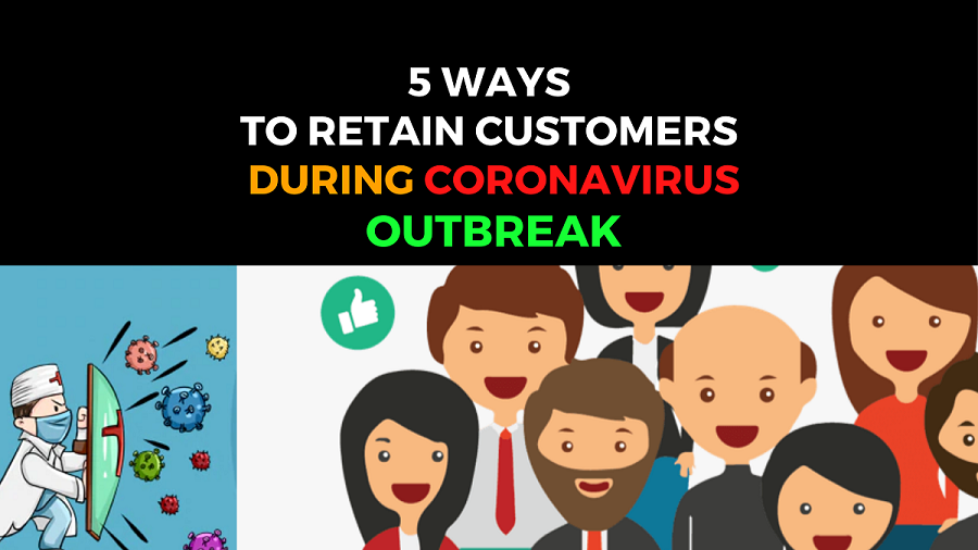 HOW TO RETAIN CUSTOMERS DURING CORONA VIRUS OUTBREAK